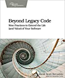 Beyond Legacy Code: Nine Practices to Extend the Life (and Value) of Your Software (English Edition)