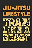Jiu-Jitsu Lifestyle Train Like A Beast: Funny Blank Lined Journal Notebook, 120 Pages, Soft Matte Cover, 6 x 9