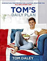 Tom's Daily Plan (Limited Signed edition): Over 80 Fuss-Free Recipes for a Happier, Healthier You. All Day, Every Day.