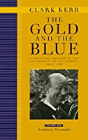 The Gold and the Blue: A Personal Memoir of the University of California, 1949-1967 : Volume One Academic Triumphs