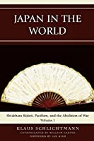 Japan in the World: Shidehara Kijuro, Pacifism, and the Abolition of War (AsiaWorld)
