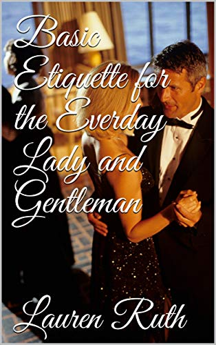 Basic Etiquette for the Everday Lady and Gentleman (English Edition)
