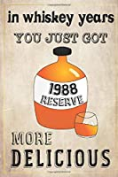 In Whiskey Years You Just Got More Delicious 32th Birthday: whiskey lover gift, born in 1988, gift for her/him, Lined Notebook / Journal Gift, 120 Pages, 6x9, Soft Cover, Matte Finish