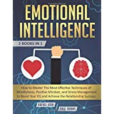 Emotional Intelligence: 2 Books in 1: How to Master The Most Effective Techniques of Mindfulness, Positive Mindset, and Stress Management to Boost Your EQ and Achieve the Relationship Success