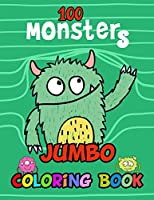100 Monsters Jumbo Coloring Book: Big Giant size Images for Kids and Toddlers for Relaxation age 2-8 years.