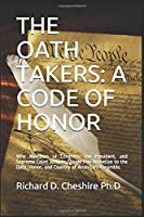 THE OATH TAKERS: A CODE OF HONOR: Why Members of Congress, the President, and Supreme Court Justices Should Pay Attention to the Duty, Honor, and Country With America's Preamble 2.0 Now.