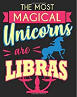 The Most Magical Unicorn Are Libras: Libra September October Birthday Notebook Back to School 7.5 X 9.25 Inches 100 College Ruled Pages Journal Diary