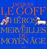 Heros et Merveilles Du Moyen Age