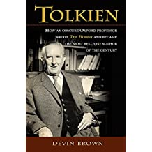 Tolkien: How an Obscure Oxford Professor Wrote The Hobbit and Became the Most Beloved Author of the Century