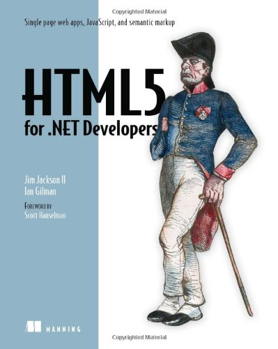Download HTML5 for .NET Developers: Single Page Web Apps, JavaScript, and Semantic Markup 1617290432