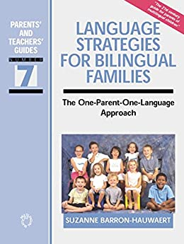 Language Strategies for Bilingual Families: The one-parent-one-language Approach (Parents' and Teachers' Guides Book 7) by [Barron-Hauwaert, Suzanne]