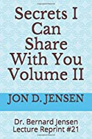 Secrets I Can Share With You Volume II: Dr. Bernard Jensen Lecture Reprint #21