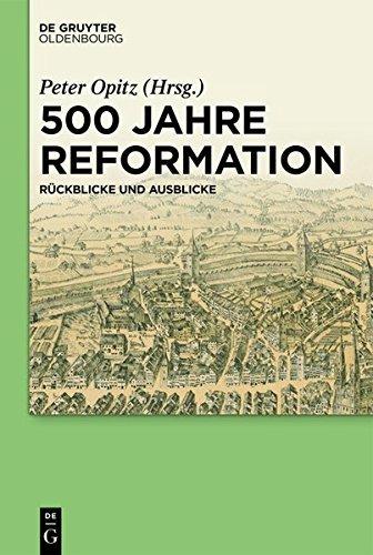 500 Jahre Reformation: Rückblicke und Ausblicke aus interdisziplinärer Perspektive