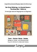 Der Erste Weltkrieg - La Grande Guerre - the Great War - Veliki Rat: Erinnerungen Zwischen Vergangenheit Und Gegenwart (Trenn - Striche / Binde - Striche: Beitrage Zur Literatur- Und Kulturwissenschaft)