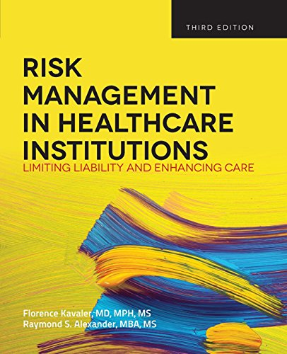 Risk Management in Healthcare Institutions: Limiting Liability and Enhancing Care