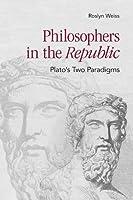 Philosophers in the Republic: Plato's Two Paradigms