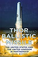 Thor Ballistic Missile: The United States and the United Kingdom in Partnership