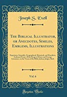 The Biblical Illustrator, or Anecdotes, Similes, Emblems, Illustrations, Vol. 6: Expository, Scientific, Geographical, Historical, and Homiletic, Gathered from a Wide Range of Home and Foreign Literature, on the Verses of the Bible; Joshua, Judges, Ruth