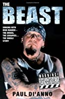 The Beast: Singing With Iron Maiden--the Drugs, the Groupies . . . the Whole Story