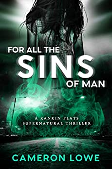 For All the Sins of Man (Rankin Flats Supernatural Thrillers Book 3) by [Lowe, Cameron]
