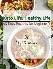 Keto Life, Healthy Life: 60 Keto Recipes for beginners