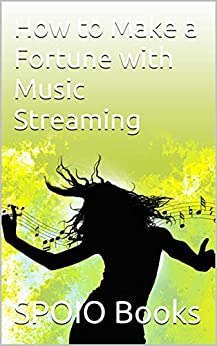 [Books, SPOIO]のHow to Make a Fortune with Music Streaming (English Edition)