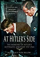 At Hitler's Side: The Memoirs of Hitler's Luftwaffe Adjutant, 1937-1945 (Greenhill Book)