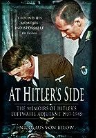 At Hitler's Side: The Memoirs of Hitler's Luftwaffe Adjutant, 1937-1945 (Greenhill Book)