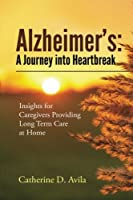 Alzheimer's: A Journey into Heartbreak: Insights for Caregivers Providing Long Term Care at Home [並行輸入品]