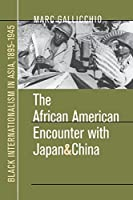 The African American Encounter with Japan and China: Black Internationalism in Asia, 1895-1945