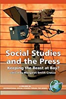 Social Studies and the Press: Keeping the Beast at Bay? (International Social Studies Forum: The Series)