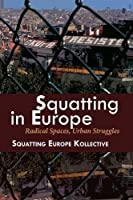 Squatting in Europe: Radical Spaces, Urban Struggles
