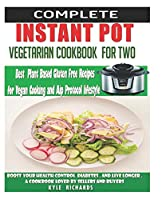 Instant Pot  Vegetarian Cookbook  For Two:Best Plant Based Gluten Free Recipes for vegan cooking: Boost your Health, control diabetes and live longer .A cookbook loved by sellers and buyers