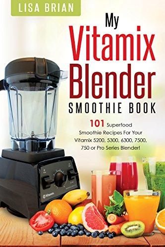 Vitamix Blender Smoothie Book: 101 Superfood Smoot...