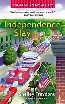 Independence Slay (Celebration Bay Mystery Book 3) by [Freydont, Shelley]
