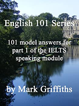 [Griffiths, Mark]のEnglish 101 Series: 101 Model Answers for Part 1 of the IELTS Speaking Module (English Edition)