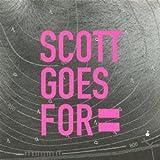 SCOTT GOES FOR
