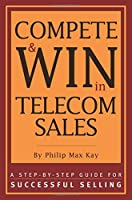 Compete and Win in Telecom Sales (Cmp Books)