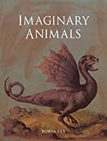 Imaginary Animals: The Monstrous, The Wondrous and The Human