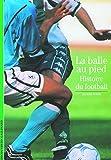 Decouverte Gallimard: LA Balle Au Pied, Histoire Du Football