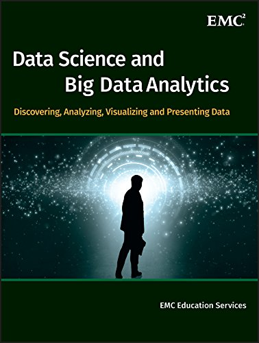 Download Data Science and Big Data Analytics: Discovering, Analyzing, Visualizing and Presenting Data (Wile05) 111887613X