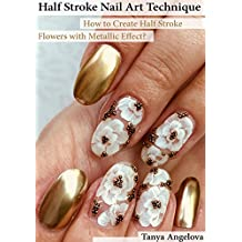 Half Stroke Nail Art Technique: How to Create Half Stroke Flowers with Metallic Effect?: Step-By-Step Nail Art Guide With Colorful Pictures