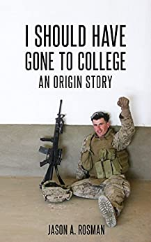 I SHOULD HAVE GONE TO COLLEGE: An Origin Story by [Rosman, Jason]