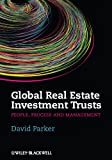 Cover of Global Real Estate Investment Trusts: People, Process and Management (Real Estate Issues Book 58)