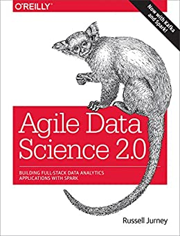 Agile Data Science 2.0: Building Full-Stack Data Analytics Applications with Spark by [Jurney, Russell]