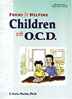 Forms for Helping Children with O.C.D. (Best Practices in Short-Term Therapy)