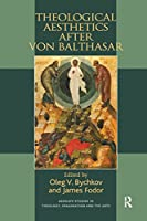 Theological Aesthetics after von Balthasar (Routledge Studies in Theology, Imagination and the Arts)