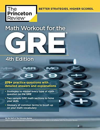 Math Workout for the GRE, 4th Edition: 275+ Practice Questions with Detailed Answers and Explanations (Graduate School Test Preparation)