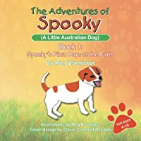 The Adventures of Spooky (a Little Australian Dog): Book 1: Spooky's First Days at the Farm