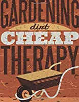 Gardening Dirt Cheap Therapy: Cute Addition to your Garden Decor Perfect Unique ruled lined Journal Log Notebook, Composition Book to write in for Mens Women Girl Boy cheap Gift under 10$